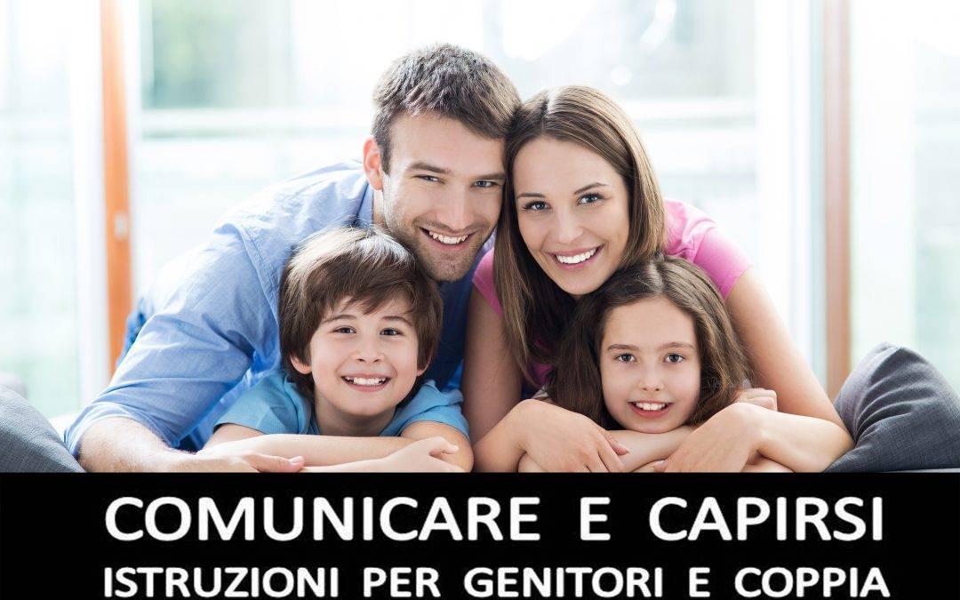 COMUNICARE e CAPIRSI – Istruzioni per genitori e coppia