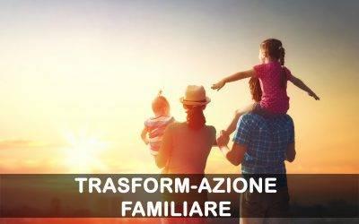 TRASFORM-AZIONE  FAMILIARE